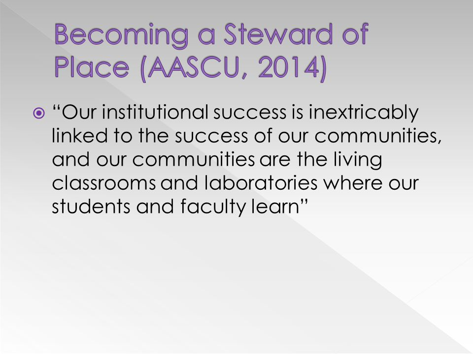  Our institutional success is inextricably linked to the success of our communities, and our communities are the living classrooms and laboratories where our students and faculty learn