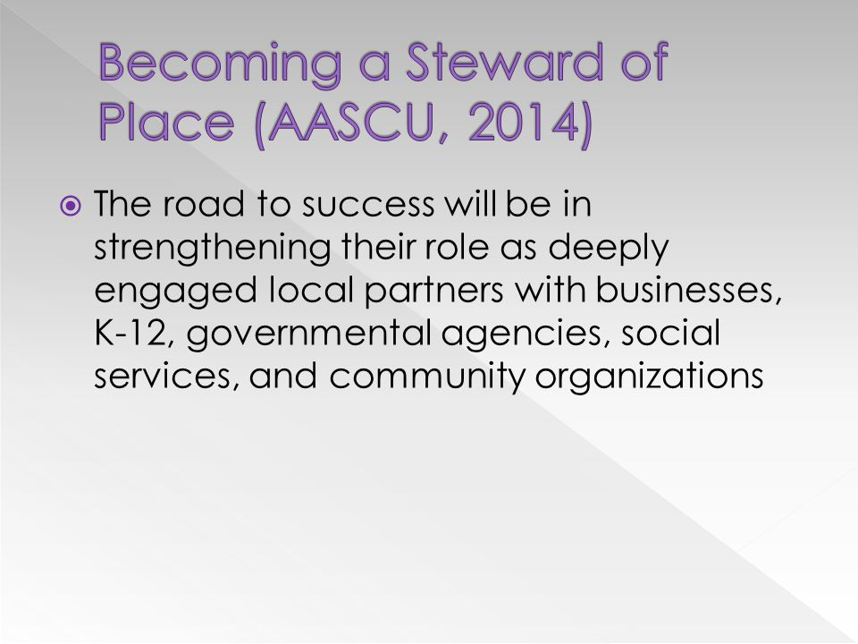  The road to success will be in strengthening their role as deeply engaged local partners with businesses, K-12, governmental agencies, social services, and community organizations