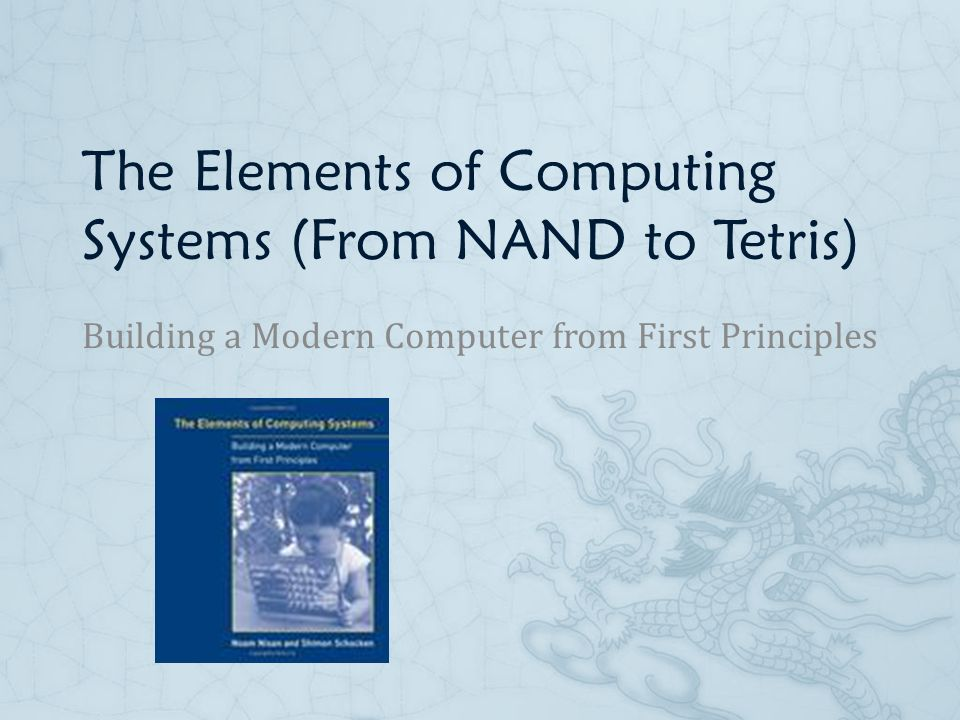 The Elements of Computing Systems (From NAND to Tetris