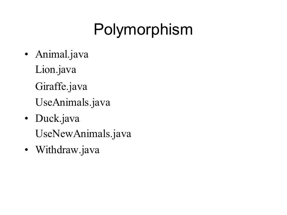 Polymorphism Animal.java Lion.java Giraffe.java UseAnimals.java Duck.java UseNewAnimals.java Withdraw.java
