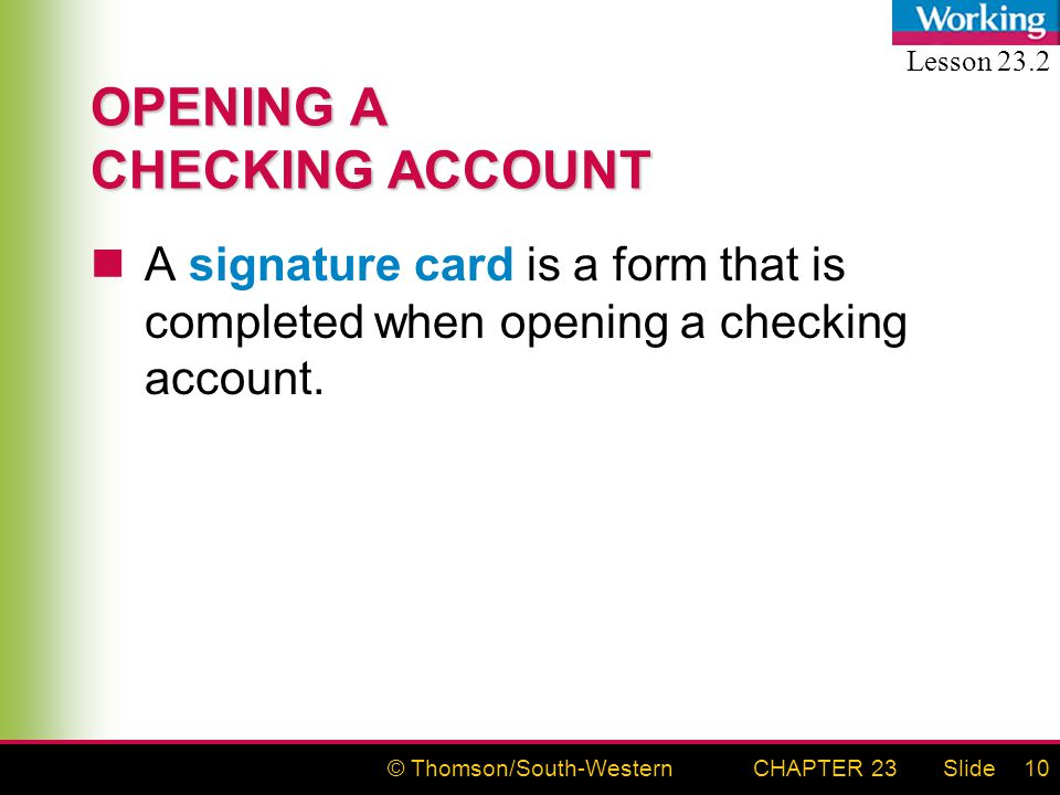 © Thomson/South-WesternSlideCHAPTER 2310 OPENING A CHECKING ACCOUNT A signature card is a form that is completed when opening a checking account.