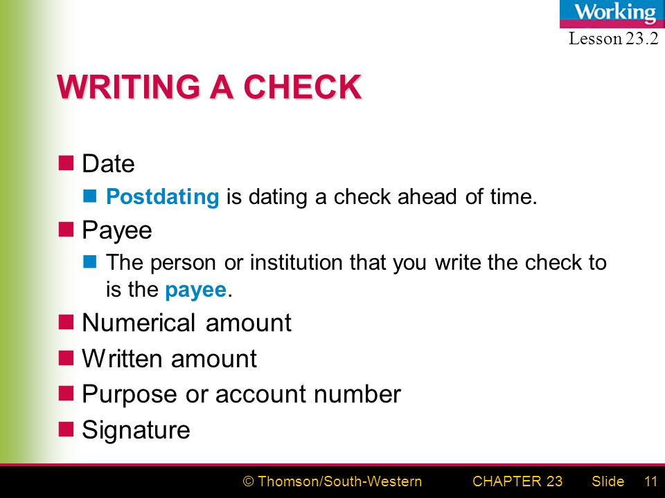 © Thomson/South-WesternSlideCHAPTER 2311 WRITING A CHECK Date Postdating is dating a check ahead of time.