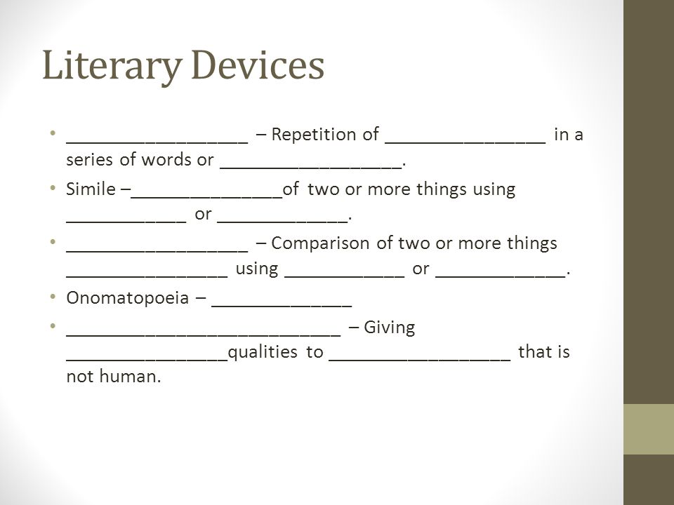 Literary Devices __________________ – Repetition of ________________ in a series of words or __________________.