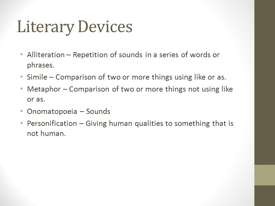 Literary Devices Alliteration – Repetition of sounds in a series of words or phrases.