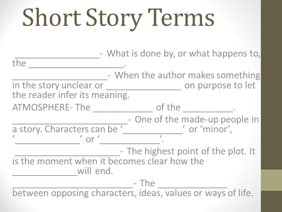 Short Story Terms _________________- What is done by, or what happens to, the ___________________.
