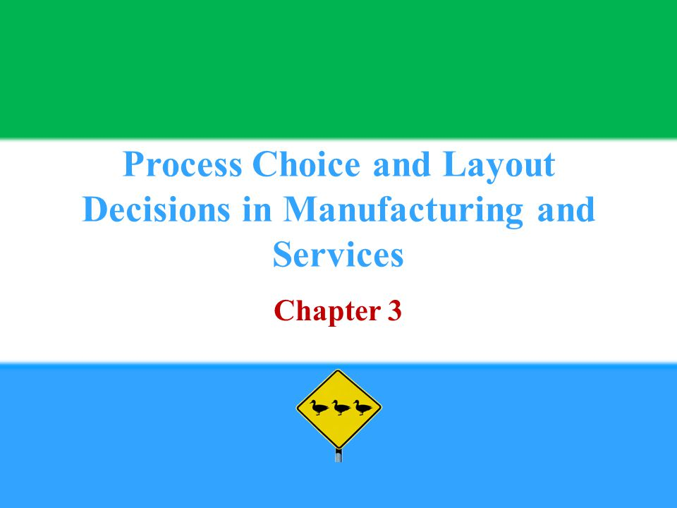 Process Choice and Layout Decisions in Manufacturing and Services Chapter 3