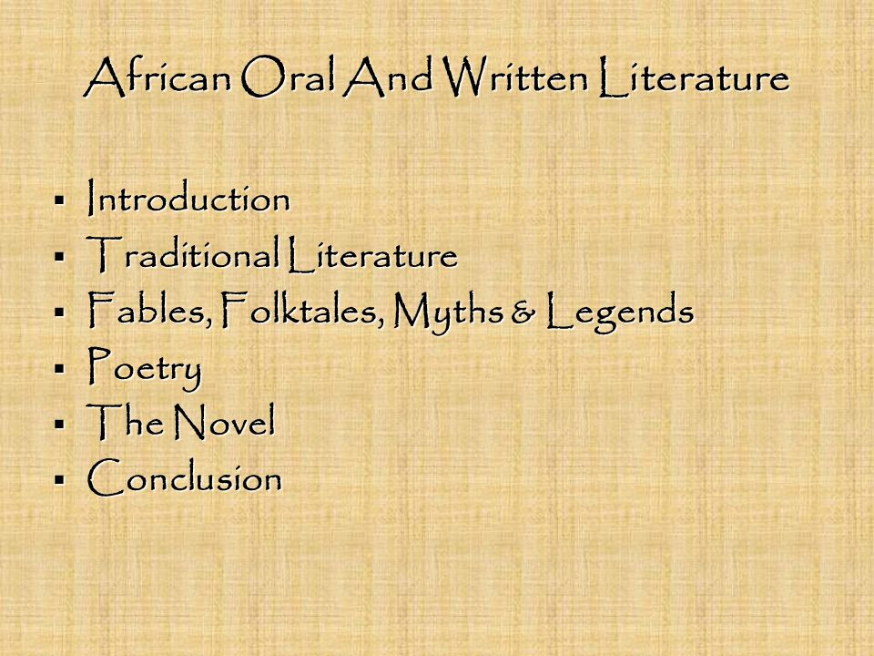 African Oral And Written Literature  Introduction  Traditional Literature  Fables, Folktales, Myths & Legends  Poetry  The Novel  Conclusion