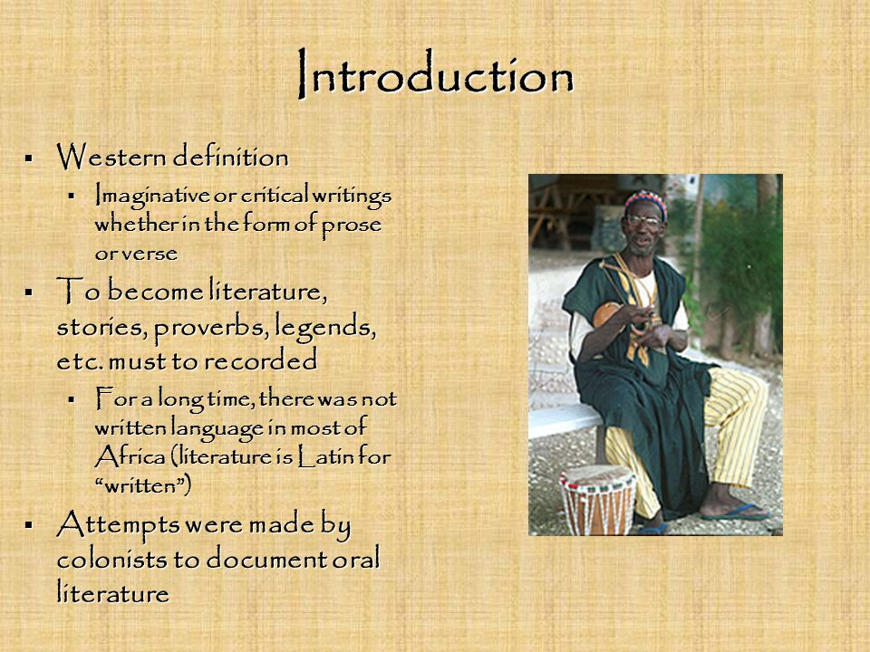Introduction  Western definition  Imaginative or critical writings whether in the form of prose or verse  To become literature, stories, proverbs, legends, etc.