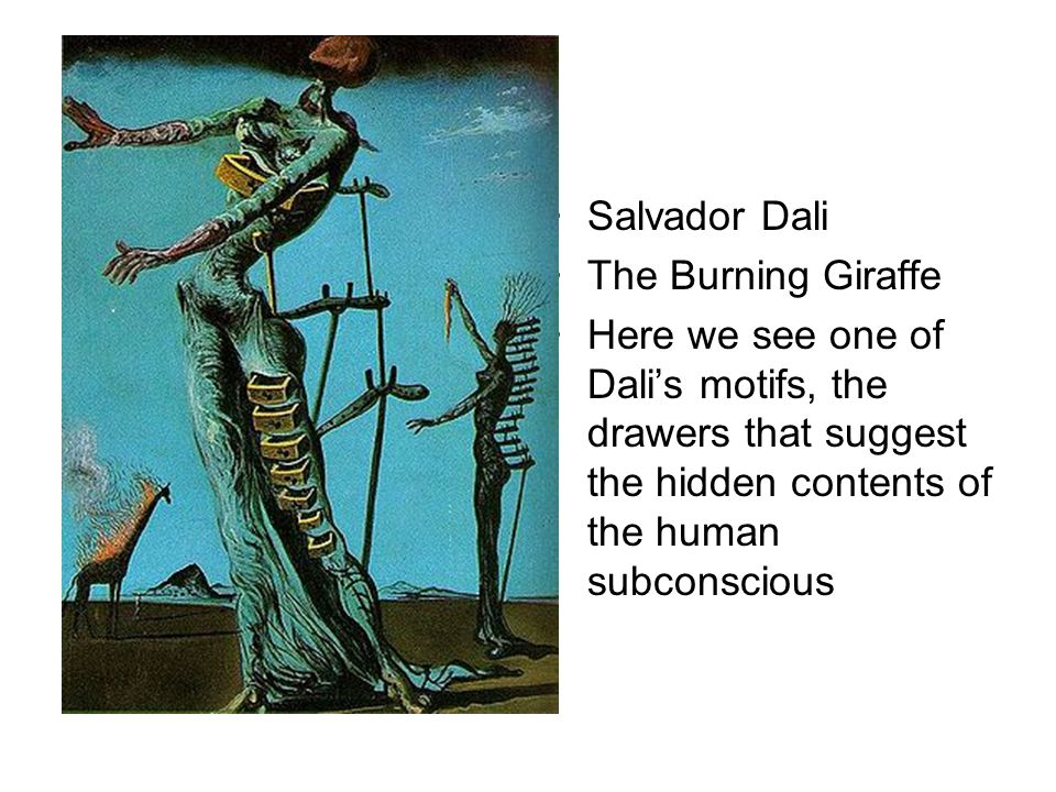 Salvador Dali The Burning Giraffe Here we see one of Dali's motifs, the drawers that suggest the hidden contents of the human subconscious