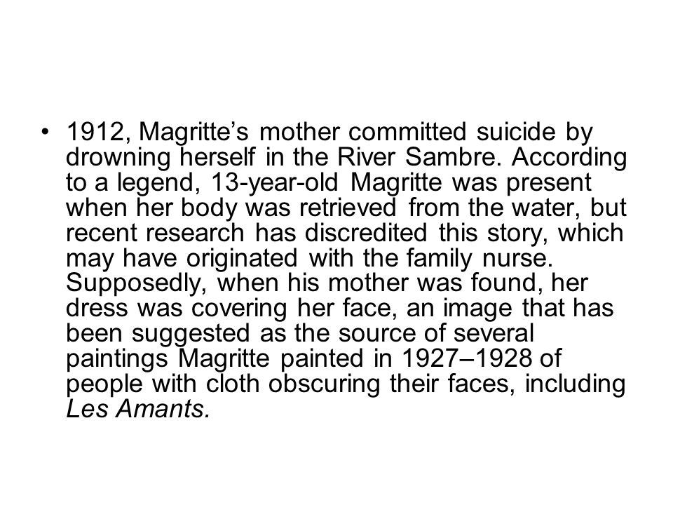 1912, Magritte's mother committed suicide by drowning herself in the River Sambre.