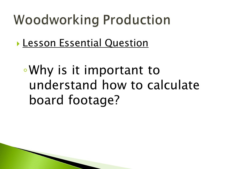  Lesson Essential Question ◦ Why is it important to understand how to calculate board footage