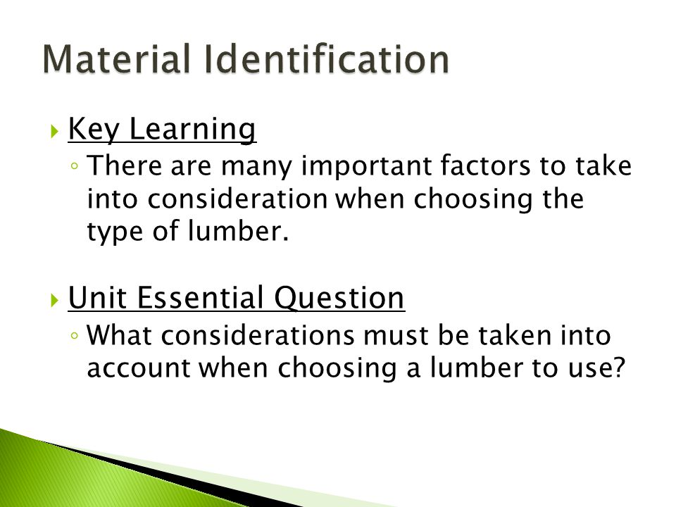  Key Learning ◦ There are many important factors to take into consideration when choosing the type of lumber.