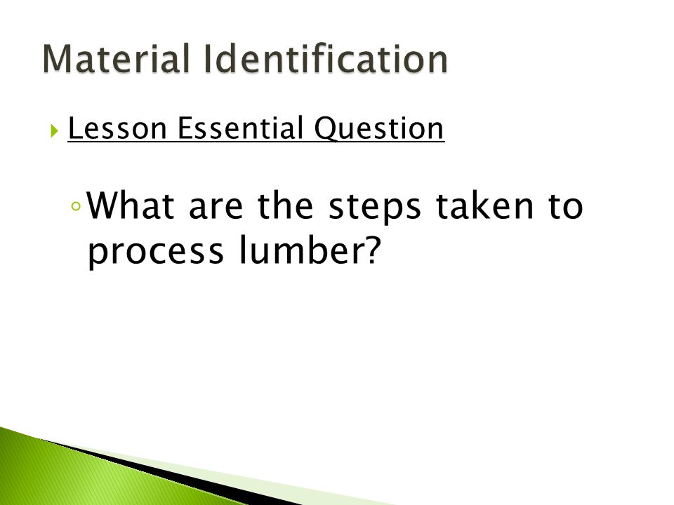  Lesson Essential Question ◦ What are the steps taken to process lumber