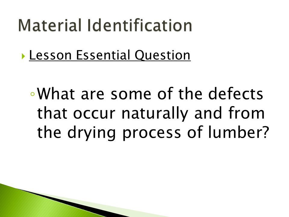  Lesson Essential Question ◦ What are some of the defects that occur naturally and from the drying process of lumber