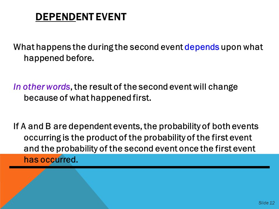 DEPENDENT EVENT What happens the during the second event depends upon what happened before.