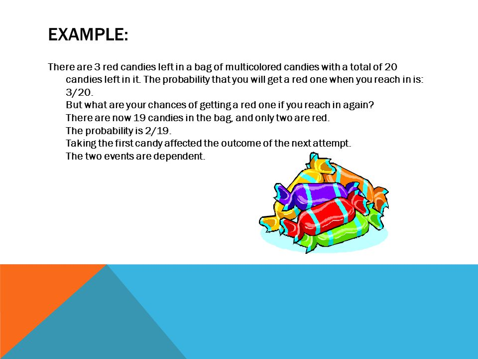 EXAMPLE: There are 3 red candies left in a bag of multicolored candies with a total of 20 candies left in it.