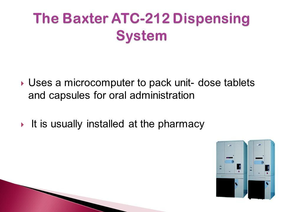  Uses a microcomputer to pack unit- dose tablets and capsules for oral administration  It is usually installed at the pharmacy