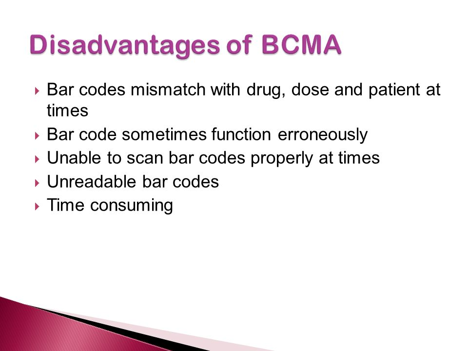  Bar codes mismatch with drug, dose and patient at times  Bar code sometimes function erroneously  Unable to scan bar codes properly at times  Unreadable bar codes  Time consuming