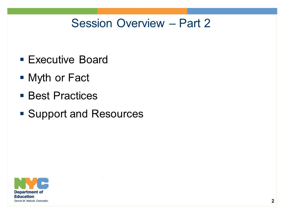 2 Session Overview – Part 2  Executive Board  Myth or Fact  Best Practices  Support and Resources