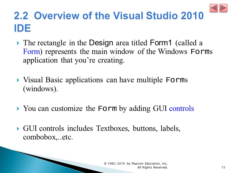  The rectangle in the Design area titled Form1 (called a Form) represents the main window of the Windows Form s application that you're creating.