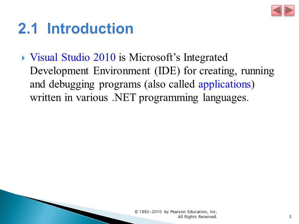  Visual Studio 2010 is Microsoft's Integrated Development Environment (IDE) for creating, running and debugging programs (also called applications) written in various.NET programming languages.
