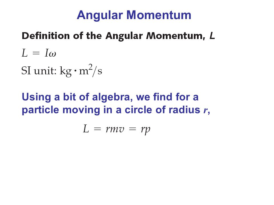 Angular Momentum Using a bit of algebra, we find for a particle moving in a circle of radius r,