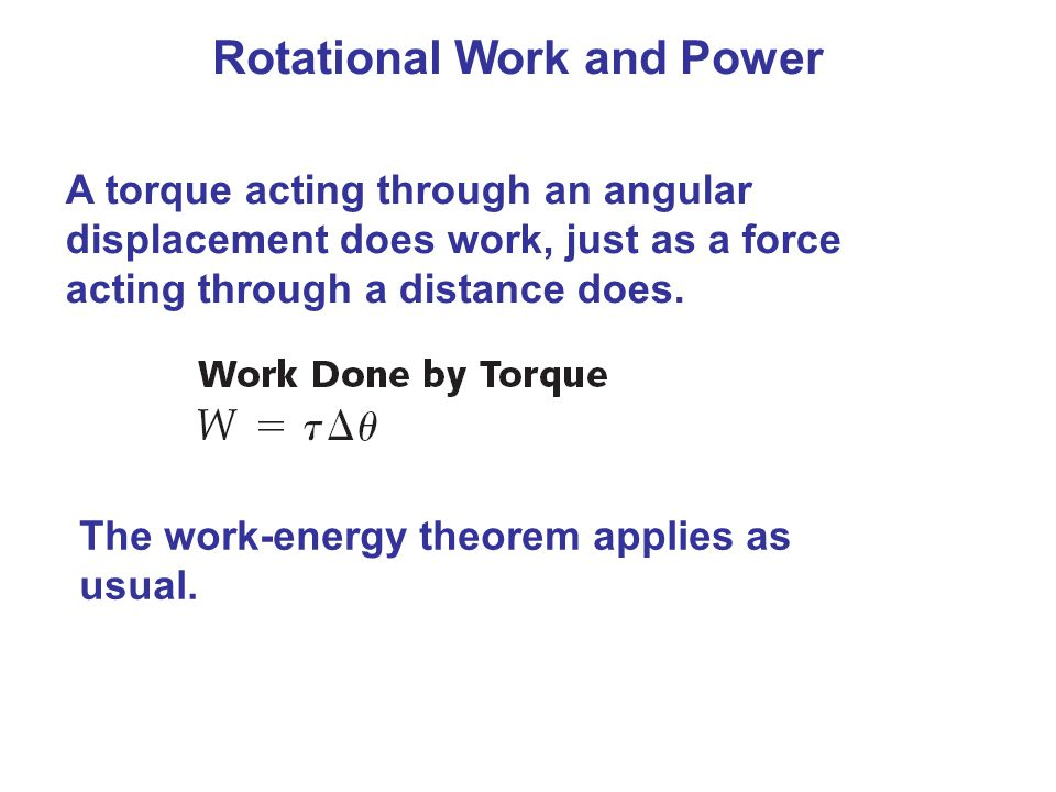 Rotational Work and Power A torque acting through an angular displacement does work, just as a force acting through a distance does.