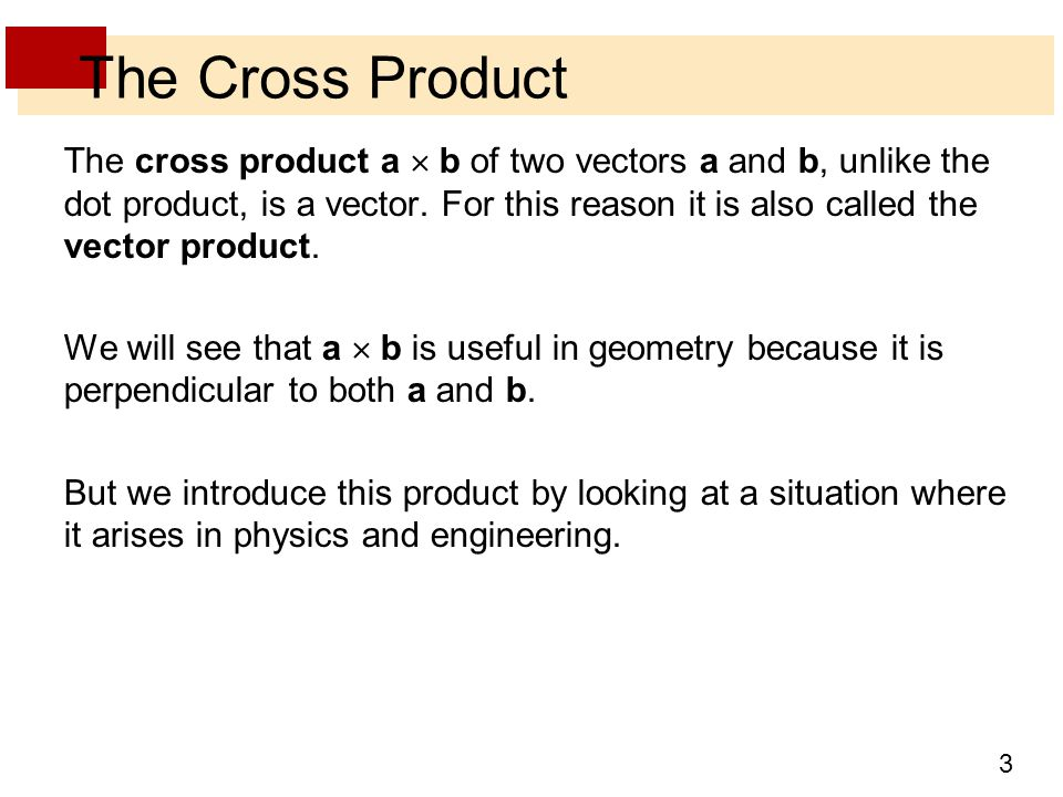 3 The Cross Product The cross product a  b of two vectors a and b, unlike the dot product, is a vector.