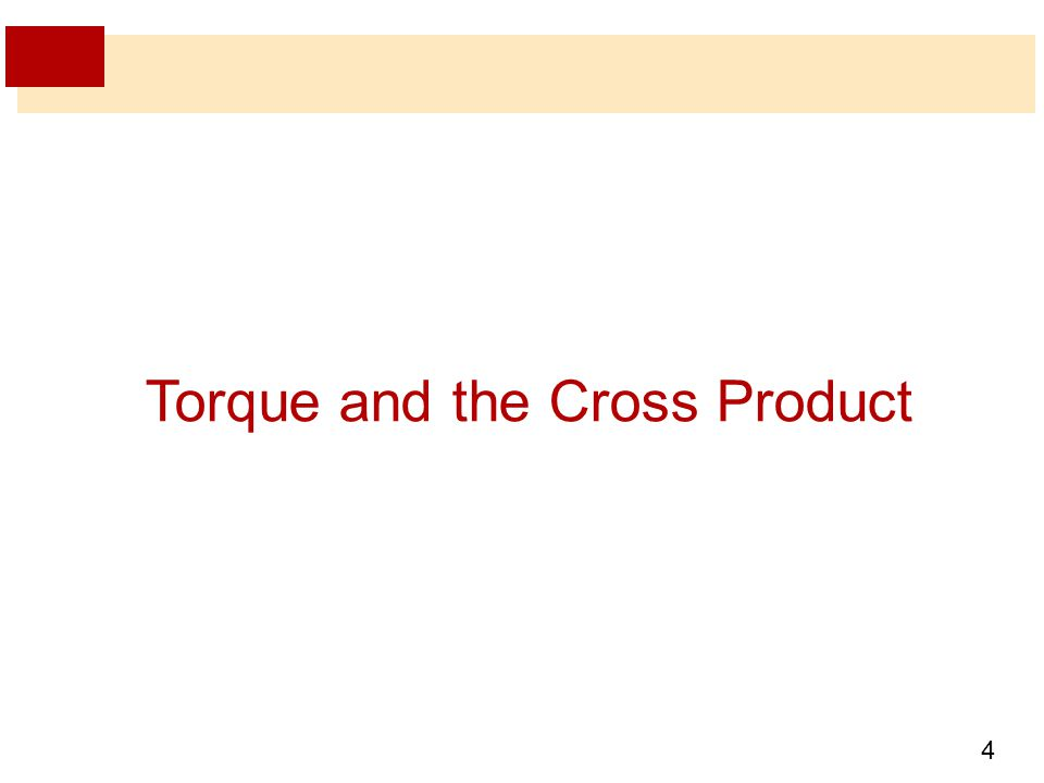 4 Torque and the Cross Product