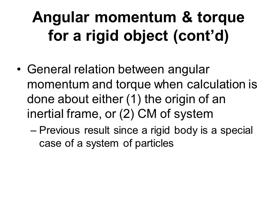 Angular momentum & torque for a rigid object Relation between component of angular momentum along axis of rotation and angular velocity about that axis –Derivation in book Relation between angular momentum and angular velocity when rotation axis is a symmetry axis through CM –Discussion in book