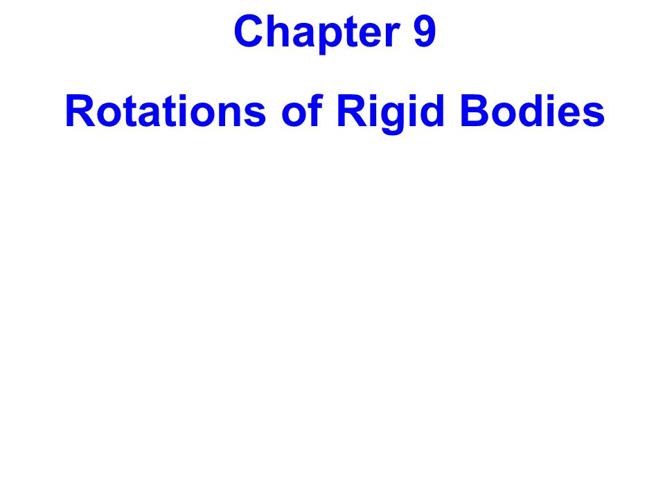 Chapter 9 Rotations of Rigid Bodies