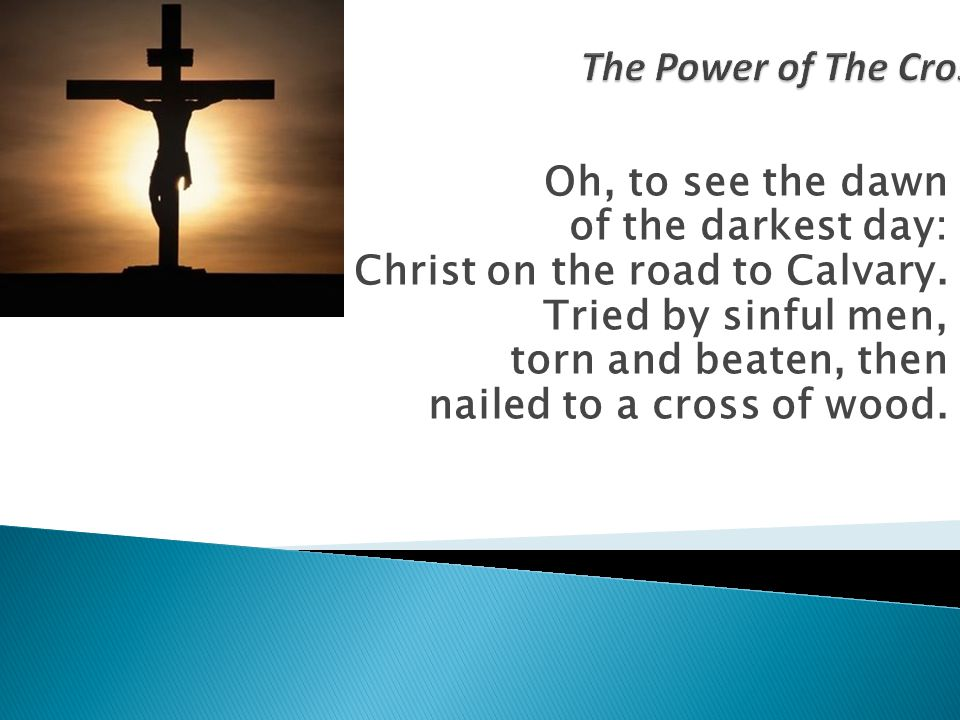 Oh, to see the dawn of the darkest day: Christ on the road to Calvary.