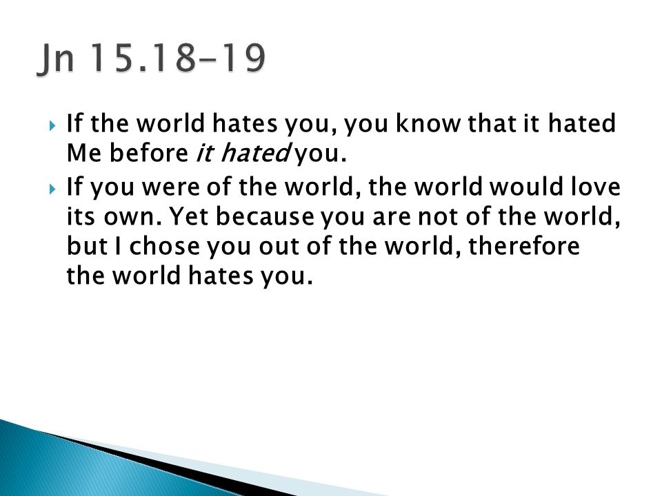  If the world hates you, you know that it hated Me before it hated you.