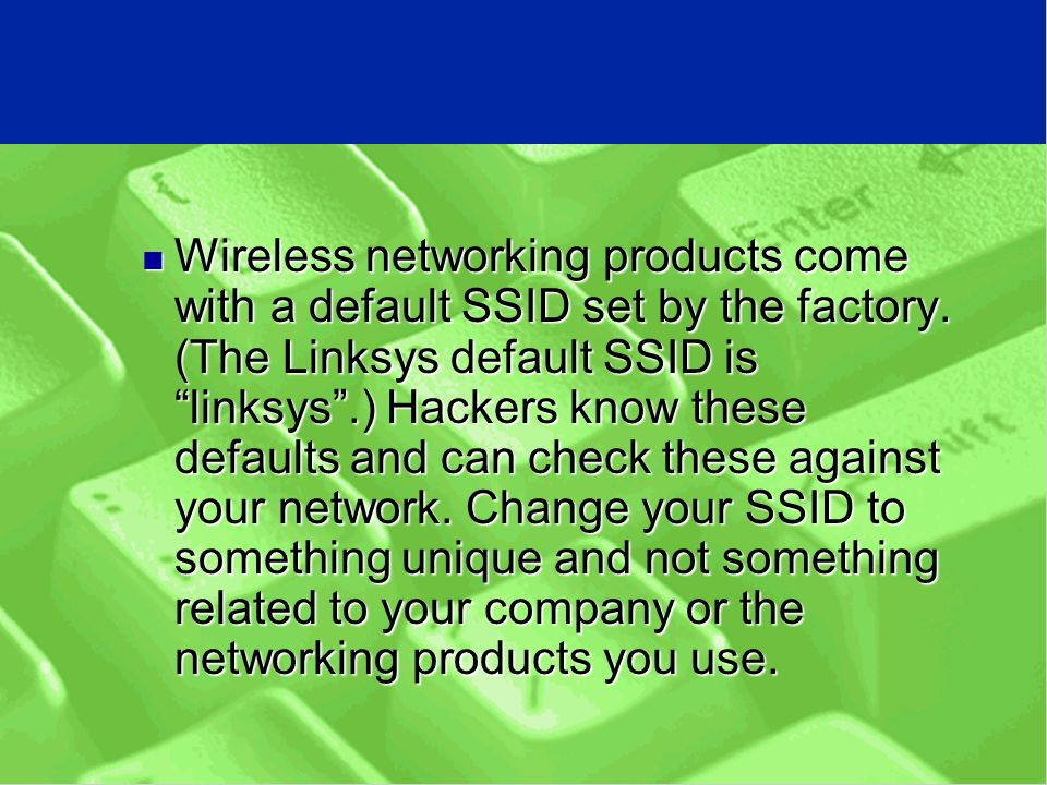 Wireless networking products come with a default SSID set by the factory.