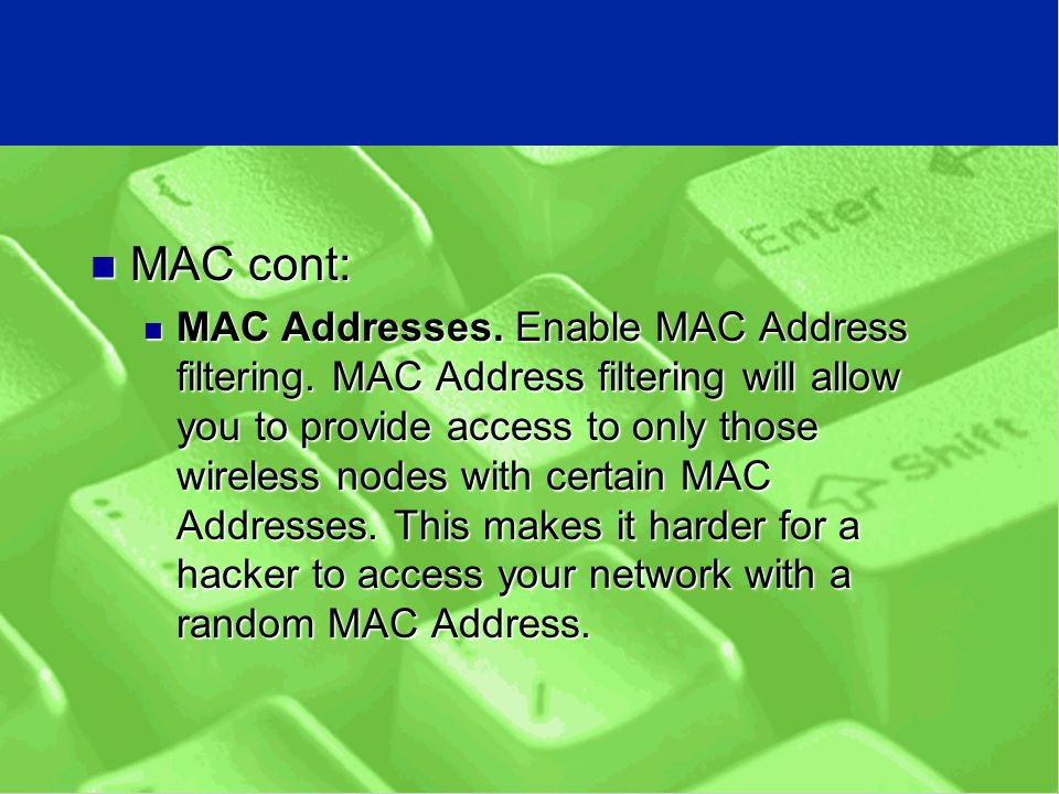 MAC cont: MAC cont: MAC Addresses. Enable MAC Address filtering.
