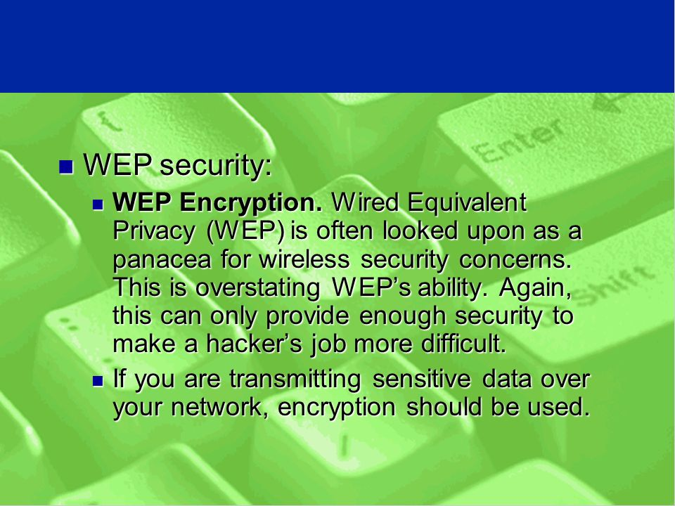 WEP security: WEP security: WEP Encryption.