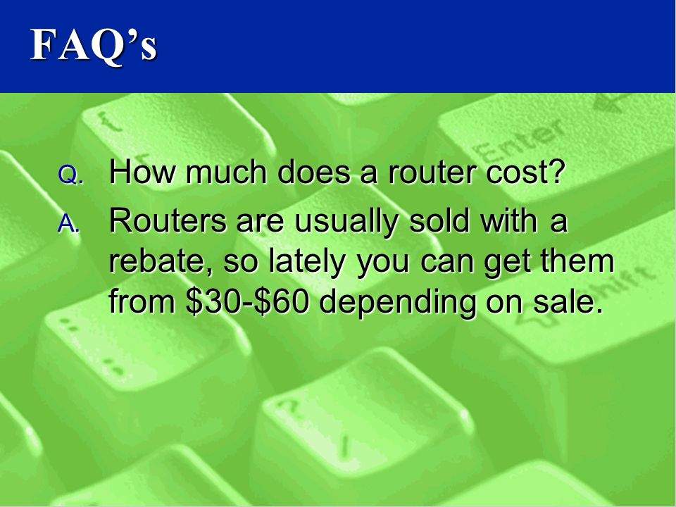 FAQ's Q. How much does a router cost. A.