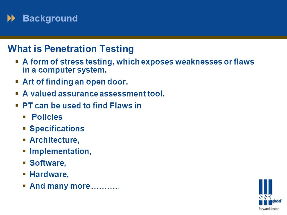 Background What is Penetration Testing  A form of stress testing, which exposes weaknesses or flaws in a computer system.