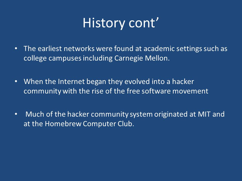 History cont' The earliest networks were found at academic settings such as college campuses including Carnegie Mellon.