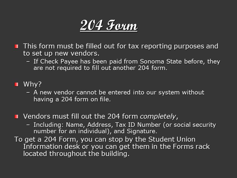 204 Form This form must be filled out for tax reporting purposes and to set up new vendors.