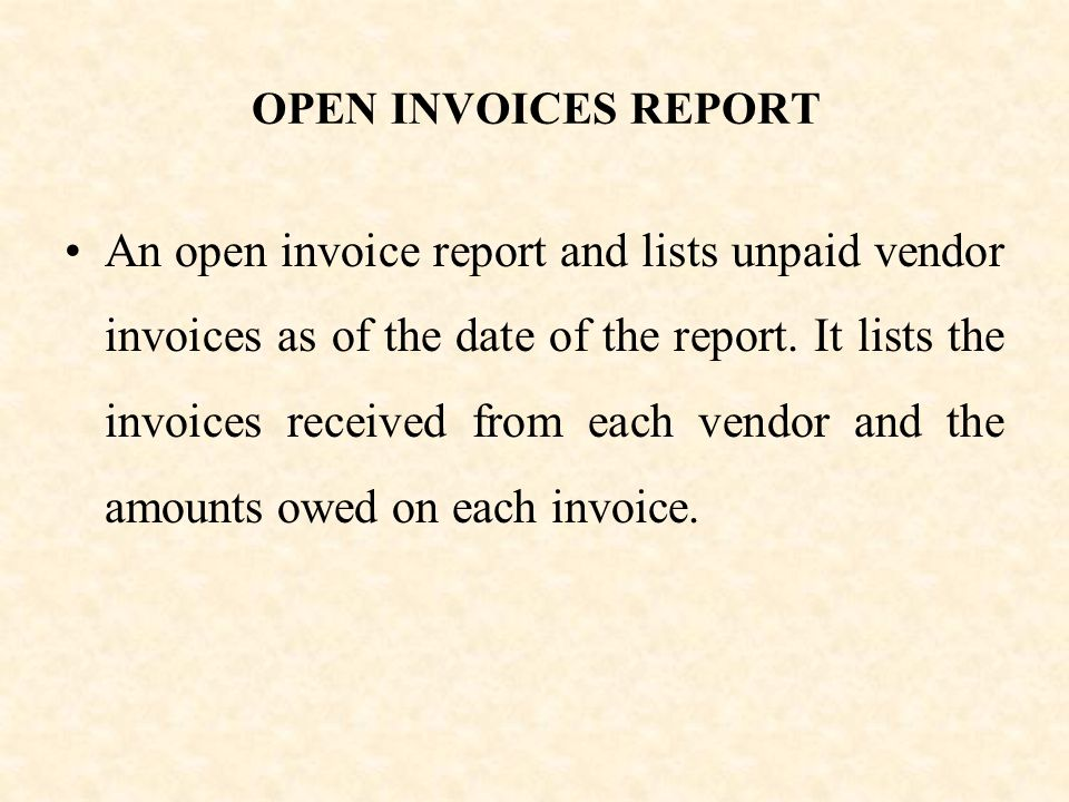 OPEN INVOICES REPORT An open invoice report and lists unpaid vendor invoices as of the date of the report.