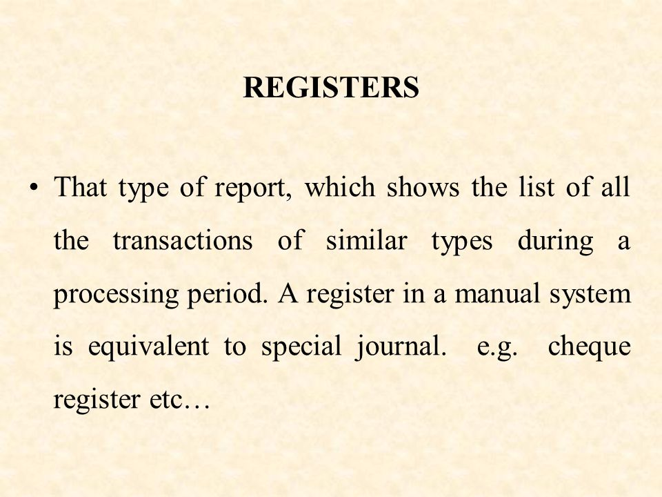 REGISTERS That type of report, which shows the list of all the transactions of similar types during a processing period.