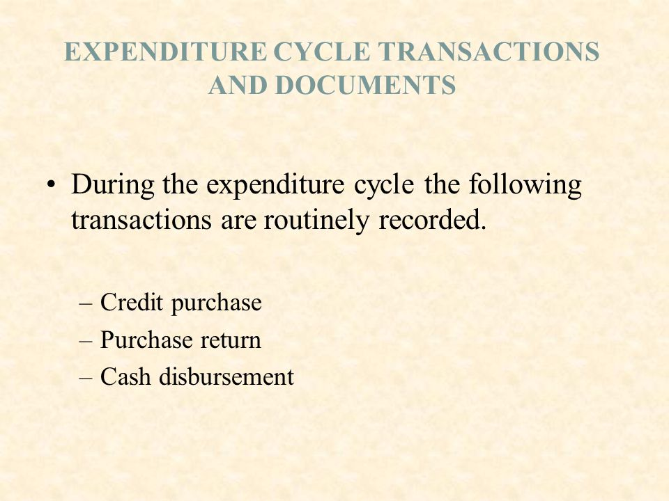 EXPENDITURE CYCLE TRANSACTIONS AND DOCUMENTS During the expenditure cycle the following transactions are routinely recorded.