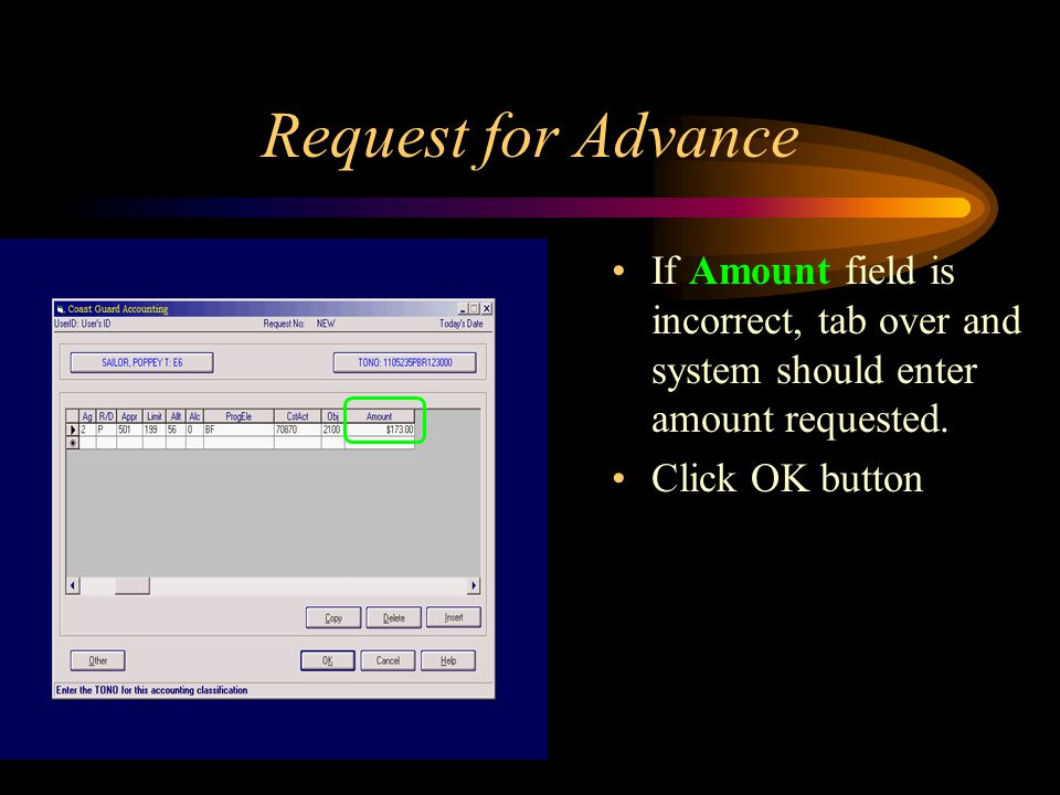 Request for Advance If Amount field is incorrect, tab over and system should enter amount requested.