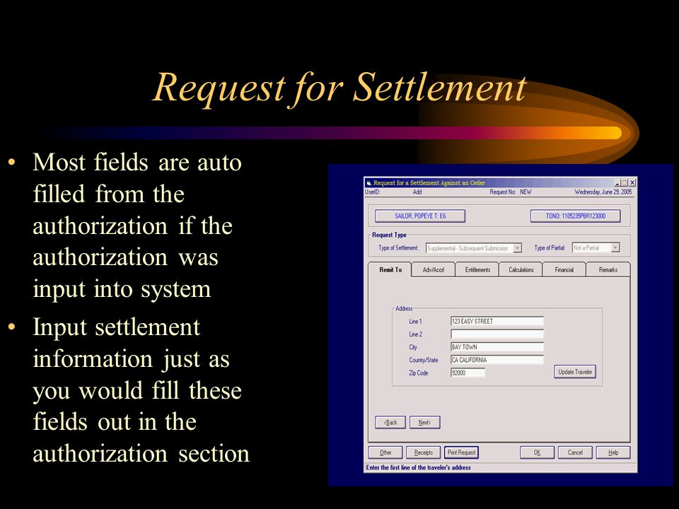 Request for Settlement Most fields are auto filled from the authorization if the authorization was input into system Input settlement information just as you would fill these fields out in the authorization section
