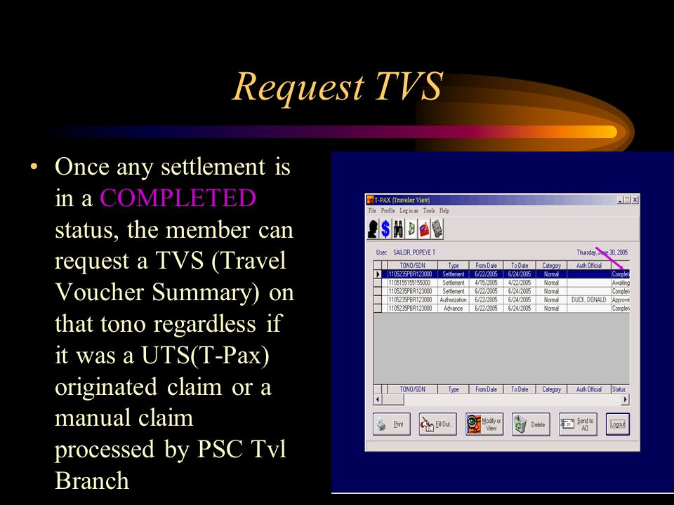 Request TVS Once any settlement is in a COMPLETED status, the member can request a TVS (Travel Voucher Summary) on that tono regardless if it was a UTS(T-Pax) originated claim or a manual claim processed by PSC Tvl Branch