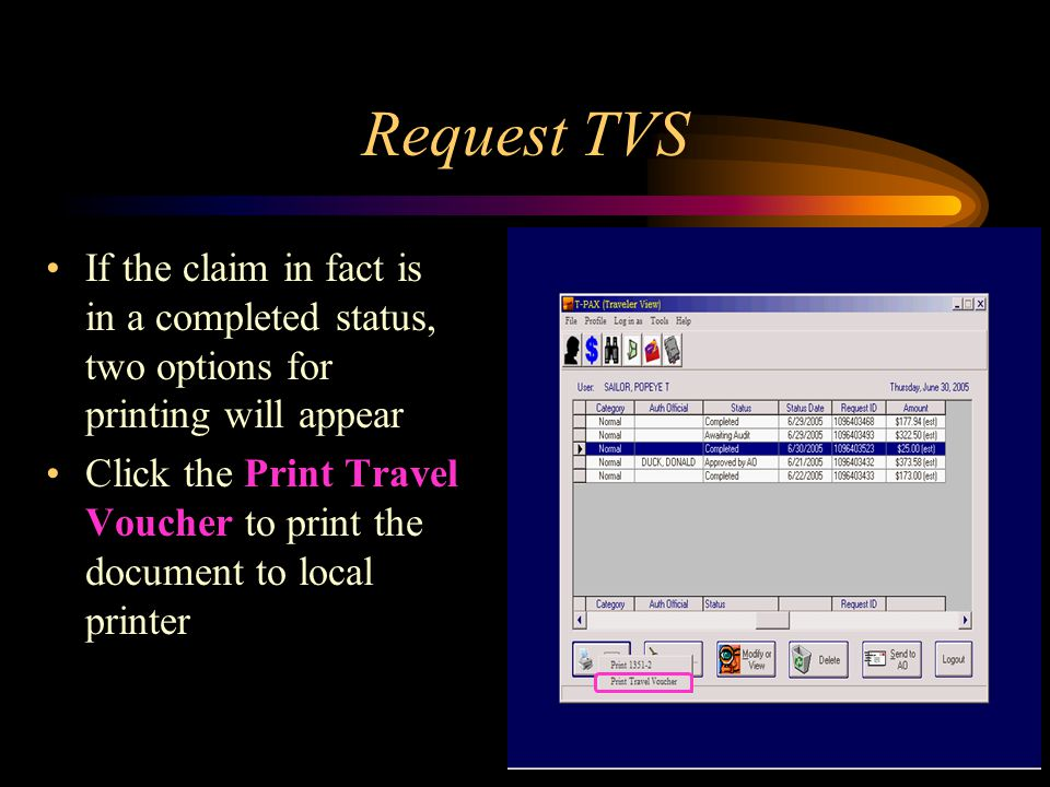 Request TVS If the claim in fact is in a completed status, two options for printing will appear Click the Print Travel Voucher to print the document to local printer