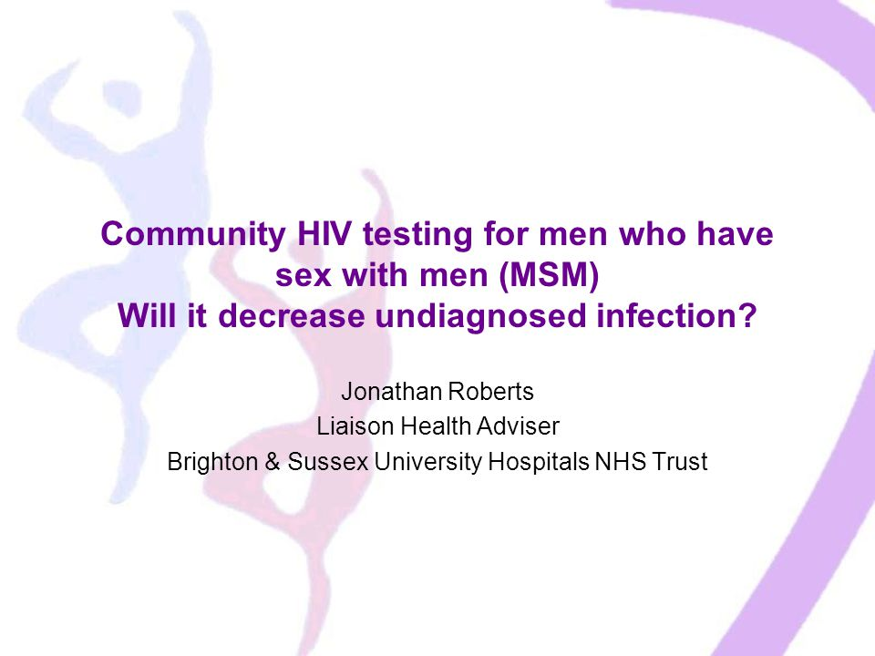 Community HIV testing for men who have sex with men (MSM) Will it decrease undiagnosed infection.