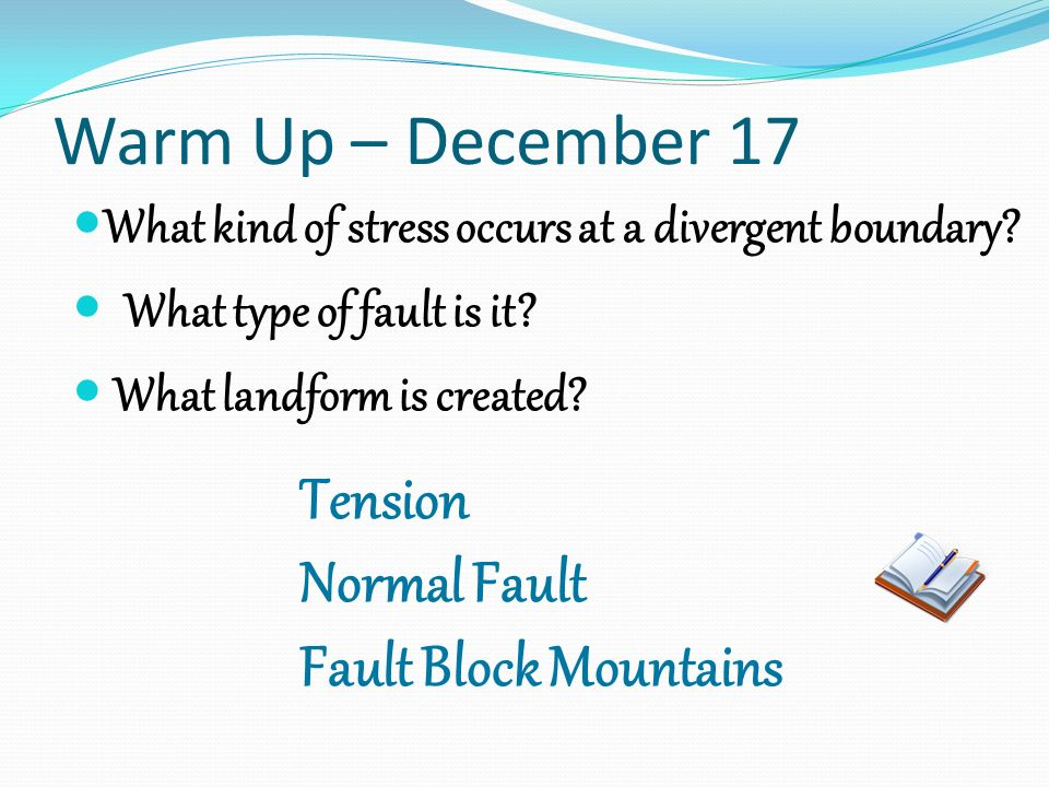 Warm Up – December 17 What kind of stress occurs at a divergent boundary.