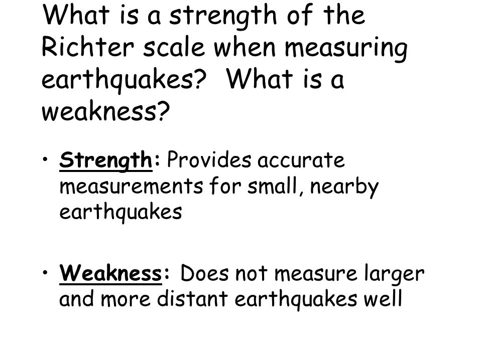 What is a strength of the Richter scale when measuring earthquakes.